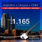 3 viagens pelo preço de 1: <b>Argentina + Uruguai + Chile</b>! Vá para BUENOS AIRES + MONTEVIDEO + SANTIAGO, na <b>mesma viagem</b>, na <b>mesma passagem</b>! A partir de R$ 1.165, TODOS OS TRECHOS, com taxas, em até 12x sem juros! Saídas de 7 cidades!