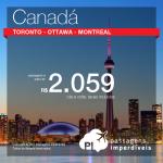 Passagens em promoção para o <b>Canadá</b>: Montreal; Ottawa ou Toronto, com valores a partir de R$ 2.059, ida e volta, C/ TAXAS INCLUÍDAS!