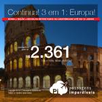 Continua! Múltiplos Destinos! <b> 3 destinos pelo preço de 1: EUROPA! Vá para ROMA + MILÃO + PARIS ou AMSTERDAM!</b>! A partir de R$ 2.361, TODOS OS TRECHOS, COM TAXAS INCLUÍDAS! Até 10x SEM JUROS. Saídas de 17 cidades.