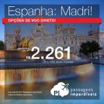 Passagens para a <b>ESPANHA: Madri</b>, com opções de <b>VOO DIRETO</b>! A partir de R$ 2.261, ida e volta, COM TAXAS INCLUÍDAS, em até 5x sem juros!