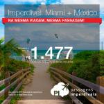 IMPERDÍVEL! <b> 2 passagens pelo preço 1: MIAMI + CIDADE DO MÉXICO!</b>! A partir de R$ 1.475, TODOS OS TRECHOS, COM TAXAS INCLUÍDAS, em 5x sem juros! Datas até Novembro/2017!