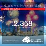 <b>Natal e Ano Novo na EUROPA</b>: Passagens para Madri, na Espanha, a partir de R$ 2.358, ida e volta, COM TAXAS, em até 5x sem juros! Saídas de SP ou RJ!