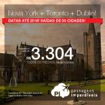 <b>3 em 1: NOVA YORK + DUBLIN + TORONTO!</b> Promoção de Passagens para os 3 destinos, na MESMA VIAGEM, na MESMA PASSAGEM! A partir de R$ 3.304, TODOS OS TRECHOS, com taxas incluídas, em até 10x sem juros! Datas até 2018!