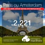 Promoção de Passagens para <b>Paris ou Amsterdam</b>! A partir de R$ 2.221, ida e volta, COM TAXAS INCLUÍDAS! Até 10x SEM JUROS! Datas até Março/2018.