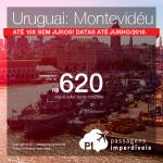 Promoção de Passagens para o <b>Uruguai: Montevidéu</b>! A partir de R$ 620, ida e volta, COM TAXAS INCLUÍDAS! Até 10x SEM JUROS! Datas até Junho/2018.