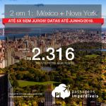 Promoção de Passagens 2 em 1 = Escolha entre <b>Cancún ou Cidade do México</b> + <b>Nova York</b>! A partir de R$ 2.316, TODOS OS TRECHOS, COM TAXAS INCLUÍDAS! Até 5x SEM JUROS! Datas até Junho/2018.