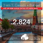 2 em 1 = <b>Canadá + Europa</b>!!! Escolha 1 entre 7 destinos na Europa + 1 entre 3 destinos no Canadá! A partir de R$ 2.824, TODOS OS TRECHOS, COM TAXAS INCLUÍDAS! Até 10x SEM JUROS! Datas até Abril/2018.