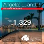 Passagens em promoção para a Angola: Luanda, com valores a partir de R$ 1.329, ida e volta, C/ TAXAS INCLUÍDAS! Datas até Junho/2018. Saídas do Rio de Janeiro e São Paulo.
