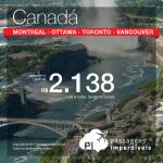 Promoção de Passagens para o <b>CANADÁ</b>: Montreal, Ottawa, Toronto ou Vancouver! A partir de R$ 2.138, ida e volta, COM TAXAS INCLUÍDAS, em até 6x sem juros!