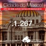 Promoção de Passagens para a <b>Cidade do México</b>! A partir de R$ 1.267, ida e volta, COM TAXAS INCLUÍDAS! Até 10x SEM JUROS! Datas até Março/2018! Saídas de 7 cidades!