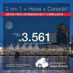 Promoção de Passagens 2 em 1 =  <b>Havaí + Canadá!</b> Vá para <b>Honolulu + Toronto</b> ou <b>Honolulu + Vancouver</b>! A partir de R$ 3.581, TODOS OS TRECHOS, COM TAXAS INCLUÍDAS! Até 10x SEM JUROS! Datas para Nov/17 e Abr/18.