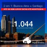 Promoção de Passagens 2 em 1 = <b>Buenos Aires + Santiago</b>! A partir de R$ 1.044, TODOS OS TRECHOS, COM TAXAS INCLUÍDAS! Até 10x SEM JUROS! Até Agosto/2018! Saídas de 10 cidades!