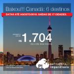 BAIXOU!!! Promoção de Passagens para o <b>Canadá: 6 destinos</b>! A partir de R$ 1.704, ida e volta, COM TAXAS INCLUÍDAS! Até 10x SEM JUROS! Até Agosto/2018. Saídas de 17 cidades.