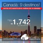 Promoção de Passagens para o <b>Canadá: Calgary, Edmonton, Kelowna, Montreal, Ottawa, Quebec, Toronto, Vancouver</b>! A partir de R$ 1.742, ida e volta, COM TAXAS INCLUÍDAS! Datas até Agosto/2018. Saídas de 10 cidades!