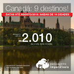Promoção de Passagens para o <b>Canadá: 9 destinos</b>! A partir de R$ 2.010, ida e volta, COM TAXAS INCLUÍDAS! Datas até Agosto/2018. Saídas de 14 cidades brasileiras.
