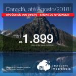 Promoção de Passagens para o <b>CANADÁ</b>: Calgary, Montreal, Ottawa, Quebec, Toronto ou Vancouver! A partir de R$ 1.899, ida e volta, COM TAXAS INCLUÍDAS, em até 10x sem juros! Saídas de 12 cidades, com datas até Agosto/2018!