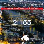 Passagens em promoção para a <b>Europa: 21 destinos</b>, com valores a partir de R$ 2.155, ida e volta, C/ TAXAS INCLUÍDAS! Até 5x SEM JUROS! Datas até Junho/2018.