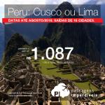 Promoção de Passagens para o <b>Peru: Cusco ou Lima</b>! A partir de R$ 1.087, ida e volta, COM TAXAS INCLUÍDAS! Até Agosto/2018. Saídas de 16 cidades brasileiras.
