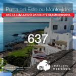Promoção de Passagens para o <b>Uruguai: Montevideo ou Punta del Este</b>! A partir de R$ 637, ida e volta, COM TAXAS INCLUÍDAS! Até Setembro/2018. Saídas de 8 cidades.