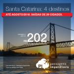 Promoção de Passagens para <b>Santa Catarina: Chapecó, Florianópolis, Joinville ou Navegantes</b>! A partir de R$ 202, ida e volta, COM TAXAS INCLUÍDAS! Datas até Agosto/2018. Saídas de 29 cidades.