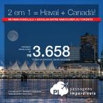 Promoção de Passagens 2 em 1 = <b>Havaí + Canadá</b>! Vá para Honolulu + Escolha entre Vancouver ou Toronto! A partir de R$ 3.658, TODOS OS TRECHOS, COM TAXAS INCLUÍDAS! Até 10x SEM JUROS! Datas até Junho/2018.
