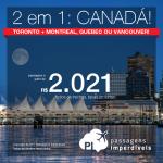2 em 1: Cidades do Canadá! Passagens para <b>Toronto + Montreal, Quebec ou Vancouver</b>! A partir de R$ 2.021, todos os trechos, COM TAXAS INCLUÍDAS, em até 10x sem juros!