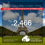 Promoção de Passagens 2 em 1 = <b>Paris + Milão ou Paris + Roma</b>! A partir de R$ 2.466, TODOS OS TRECHOS, COM TAXAS INCLUÍDAS! Até 10x SEM JUROS! Datas até Setembro/2018.