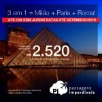 Promoção de Passagens 3 em 1 = <b>Milão + Paris + Roma</b>! A partir de R$ 2.520, TODOS OS TRECHOS, COM TAXAS INCLUÍDAS! Até 10x SEM JUROS! Datas até Setembro/2018.