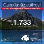 Promoção de Passagens para o <b>Canadá: Calgary, Edmonton, Kelowna, Montreal, Ottawa, Quebec, Toronto, Vancouver</b>! A partir de R$ 1.733, ida e volta, COM TAXAS INCLUÍDAS! Até 6x SEM JUROS! Datas até Setembro/2018. Saídas de 12 cidades.