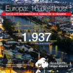 Promoção de Passagens para a <b> Europa: 16 destinos</b>! A partir de R$ 1.937, ida e volta, COM TAXAS INCLUÍDAS! Até 6x SEM JUROS! Datas até Setembro/2018.