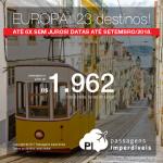 Passagens em promoção para a EUROPA: 23 destinos, a partir de R$ 1.962, ida e volta, C/ TAXAS INCLUÍDAS! Até 6x SEM JUROS! Datas até Setembro/2018. Saídas de 8 cidades.