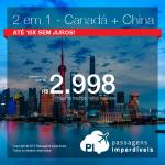 Promoção de Passagens 2 em 1 – <b>Canadá + China</b>! A partir de R$ 2.998, todos os trechos, COM TAXAS! Até 10x SEM JUROS! Datas para Fevereiro, Março e Abril/2018.