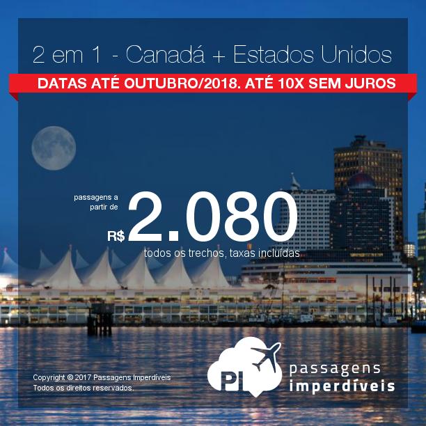 Promoção de Passagens 2 em 1 – <b>Canadá + Estados Unidos</b>! A partir de R$ 2.080, todos os trechos, COM TAXAS! Até 10x SEM JUROS! Datas até Outubro/2018.