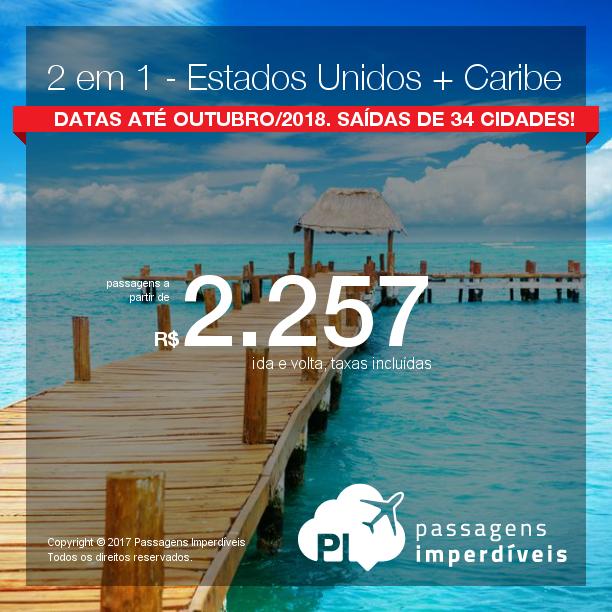 Promoção de Passagens 2 em 1 – <b> 2 em 1 – Estados Unidos + Caribe</b>! A partir de R$ 2.257, todos os trechos, COM TAXAS! Até 5x SEM JUROS! Datas até Outubro/2018. Saídas de 34 cidades!