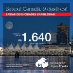 Promoção de Passagens para o <b>Canadá: Calgary, Edmonton, Kelowna, Montreal, Ottawa, Quebec, Toronto, Vancouver</b>! A partir de R$ 1.640, ida e volta, COM TAXAS INCLUÍDAS!