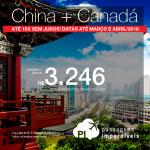 Promoção de Passagens 2 em 1 – <b>China + Canadá</b>! A partir de R$ 3.246, todos os trechos, COM TAXAS! Até 10x SEM JUROS! Datas para Março e Abril/2018.