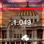 IMPERDÍVEL! BAIXOU MAIS! Passagens para <b>México: Cidade do México</b>, com valores a partir de R$ 1.049, ida e volta, C/ TAXAS INCLUÍDAS! Até 11x SEM JUROS! Datas para Janeiro e Fevereiro/2018!