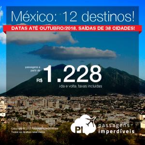 Promoção de Passagens para o <b>México: 12 destinos</b>! A partir de R$ 1.228, ida e volta, COM TAXAS INCLUÍDAS! Até 6x SEM JUROS! Datas até Outubro/2018. Saídas de 38 cidades!