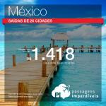 IMPERDÍVEL!!! Passagens para o <b>México: Acapulco, Cancun, Cidade do Mexico, Ciudad Del Carmen, Guadalajara, Merida, Puerto Vallarta, San Jose Del Cabo, Tijuana</b>, com valores a partir de R$ 1.418, ida e volta, C/ TAXAS INCLUÍDAS!