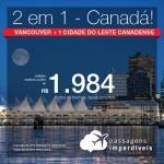 Promoção de Passagens 2 em 1 – <b>Vancouver + 1 cidade do leste Canadense</b>! A partir de R$ 1.984, todos os trechos, COM TAXAS! Até 10x SEM JUROS! Datas para Novembro/2018.