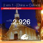 Promoção de Passagens 2 em 1 – <b>CHINA + CANADÁ</b>! A partir de R$ 2.926, todos os trechos, COM TAXAS!