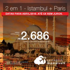 Promoção de Passagens 2 em 1 – <b>Istambul + Paris</b>! A partir de R$ 2.686, todos os trechos, COM TAXAS! Até 5x SEM JUROS! Datas para Abril/2018