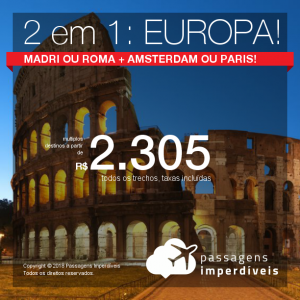 Promoção de Passagens 2 em 1: EUROPA! <b>Madri ou Roma + Amsterdam ou Paris</b>, na mesma viagem, na mesma passagem! Valores a partir de R$ 2.305, todos os trechos, COM TAXAS, em até 12x sem juros!