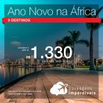 Promoção de Passagens para o <b>Ano Novo na África: 9 destinos</b>! A partir de R$ 1.330, ida e volta, COM TAXAS!