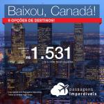 BAIXOU!!! Promoção de Passagens para o <b>Canadá: Calgary, Edmonton, Kelowna, Montreal, Ottawa, Quebec, Toronto, Toronto, Vancouver</b>! A partir de R$ 1.531, ida e volta, COM TAXAS INCLUÍDAS!