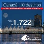 Promoção de Passagens para <b>Canadá: 10 destinos</b>! A partir de R$ 1.722, ida e volta, COM TAXAS INCLUÍDAS! Até 5x SEM JUROS! Datas até Novembro/2018. Saídas de 28 cidades brasileiras!