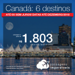 Promoção de Passagens para <b>Canadá: Calgary, Montreal, Ottawa, Quebec, Toronto, Vancouver</b>! A partir de R$ 1.803, ida e volta, COM TAXAS INCLUÍDAS! Até 6x SEM JUROS! Datas até Dezembro/2018