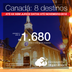 Promoção de Passagens para o <b>Canadá: 8 destinos</b>! A partir de R$ 1.680, ida e volta, COM TAXAS INCLUÍDAS! Até 6x SEM JUROS! Datas até Novembro/2018.