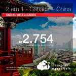 Promoção de Passagens 2 em 1 CANADÁ + CHINA – <b>Pequim, Xangai + Montreal, Quebec, Toronto, Vancouver</b>! A partir de R$ 2.754, todos os trechos, COM TAXAS!