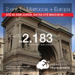 Promoção de Passagens 2 em 1 – <b>Marrocos + Europa</b>! A partir de R$ 2.183, todos os trechos, COM TAXAS! Até 4x SEM JUROS! Datas até Maio/2018.